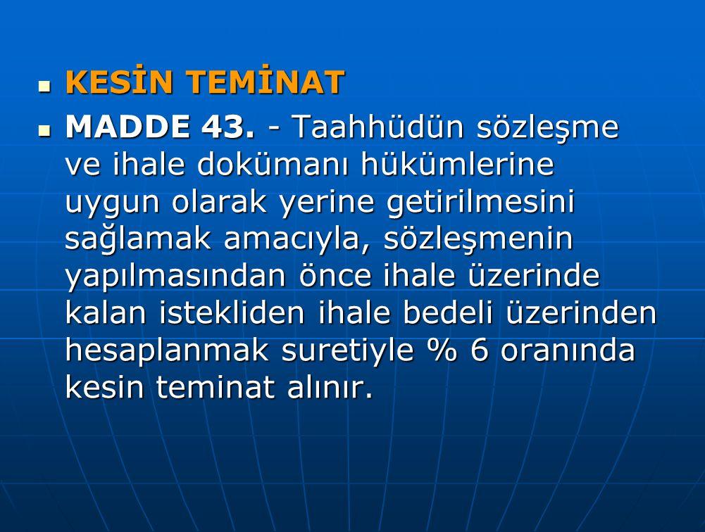KESİN TEMİNAT KESİN TEMİNAT MADDE 43. - Taahhüdün sözleşme ve ihale dokümanı hükümlerine uygun olarak yerine getirilmesini sağlamak amacıyla, sözleşme