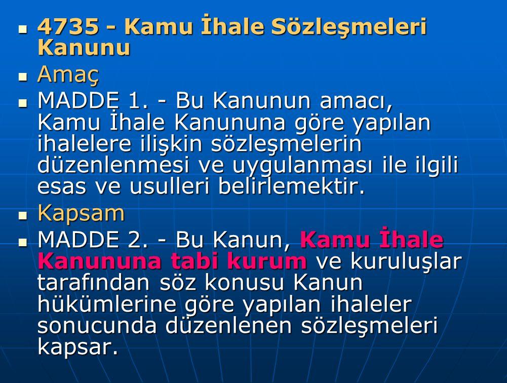 4735 - Kamu İhale Sözleşmeleri Kanunu 4735 - Kamu İhale Sözleşmeleri Kanunu Amaç Amaç MADDE 1. - Bu Kanunun amacı, Kamu İhale Kanununa göre yapılan ih