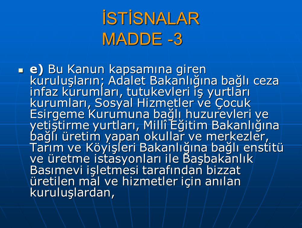 İSTİSNALAR MADDE -3 e) Bu Kanun kapsamına giren kuruluşların; Adalet Bakanlığına bağlı ceza infaz kurumları, tutukevleri iş yurtları kurumları, Sosyal