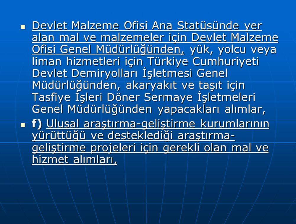 Devlet Malzeme Ofisi Ana Statüsünde yer alan mal ve malzemeler için Devlet Malzeme Ofisi Genel Müdürlüğünden, yük, yolcu veya liman hizmetleri için Tü