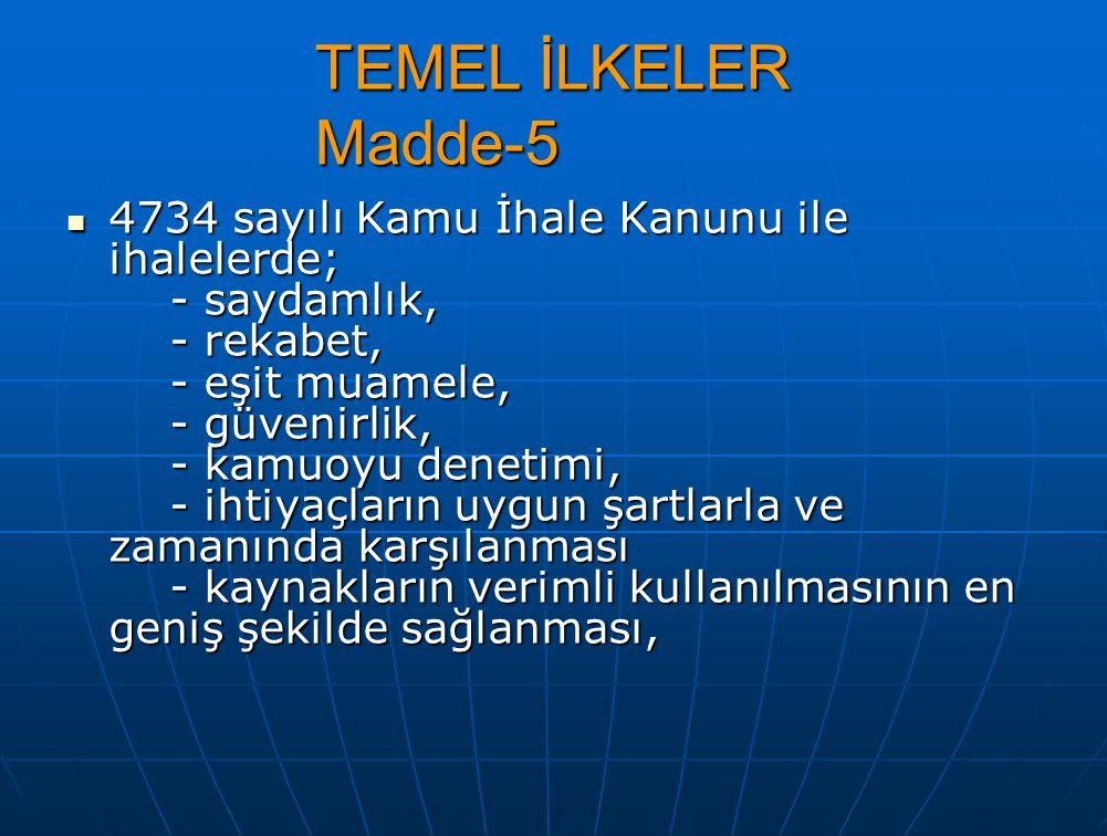 TEMEL İLKELER Madde-5 4734 sayılı Kamu İhale Kanunu ile ihalelerde; - saydamlık, - rekabet, - eşit muamele, - güvenirlik, - kamuoyu denetimi, - ihtiya