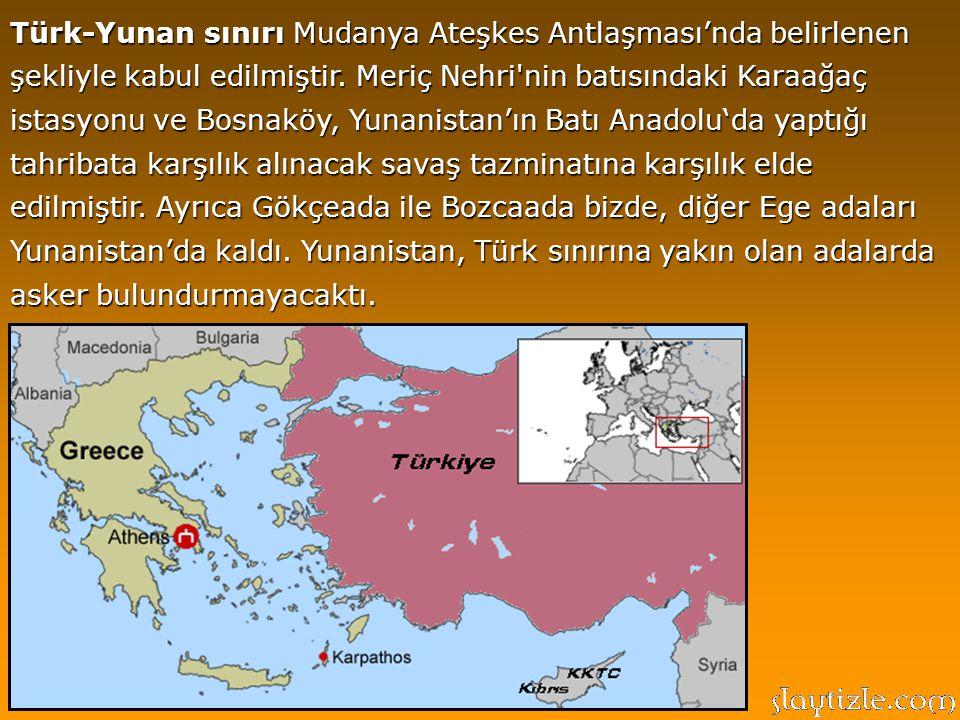 Türkiye Suriye sınırı, Fransızlarla imzalanan Ankara Antlaşması'na göre kabul ediliyor. Irak sınırı: Musul üzerinde antlaşma sağlanamadığı için bu kon