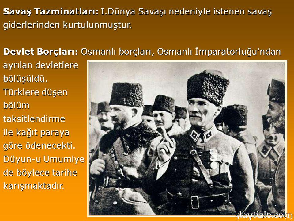 Kapitülasyonlar: Tamamı kaldırılmış ve tarihin en büyük siyasi başarısı elde edilmiştir Azınlıklar: Tüm azınlıklar Türk uyruklu kabul edilerek hiçbir