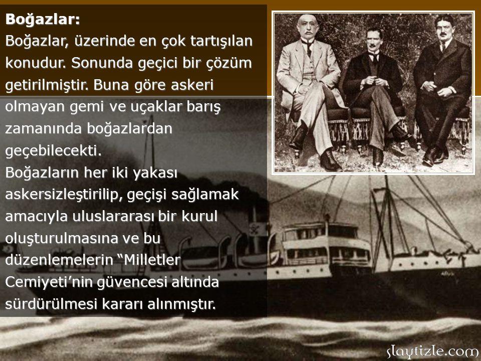 Savaş Tazminatları: I.Dünya Savaşı nedeniyle istenen savaş giderlerinden kurtulunmuştur. Devlet Borçları: Osmanlı borçları, Osmanlı İmparatorluğu'ndan