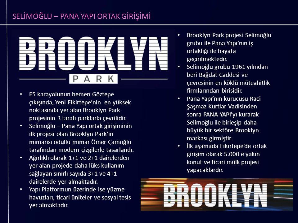 SELİMOĞLU – PANA YAPI ORTAK GİRİŞİMİ E5 karayolunun hemen Göztepe çıkışında, Yeni Fikirtepe'nin en yüksek noktasında yer alan Brooklyn Park projesinin