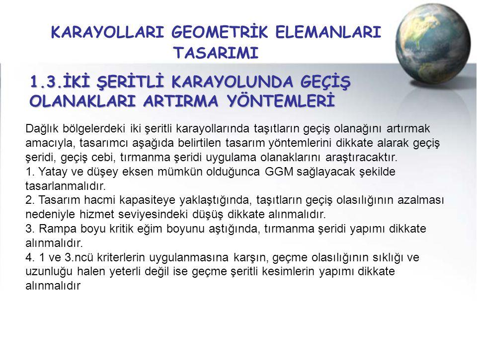 KARAYOLLARI GEOMETRİK ELEMANLARI TASARIMI 1.3.İKİ ŞERİTLİ KARAYOLUNDA GEÇİŞ OLANAKLARI ARTIRMA YÖNTEMLERİ Dağlık bölgelerdeki iki şeritli karayolların