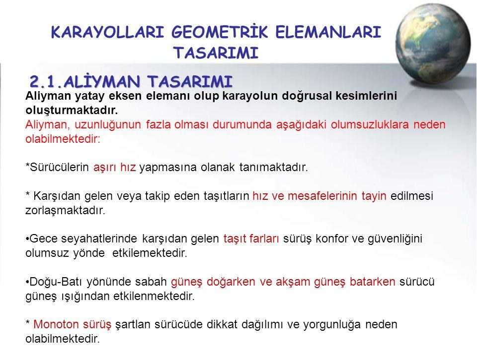 KARAYOLLARI GEOMETRİK ELEMANLARI TASARIMI 2.1.ALİYMAN TASARIMI Aliyman yatay eksen elemanı olup karayolun doğrusal kesimlerini oluşturmaktadır. Aliyma