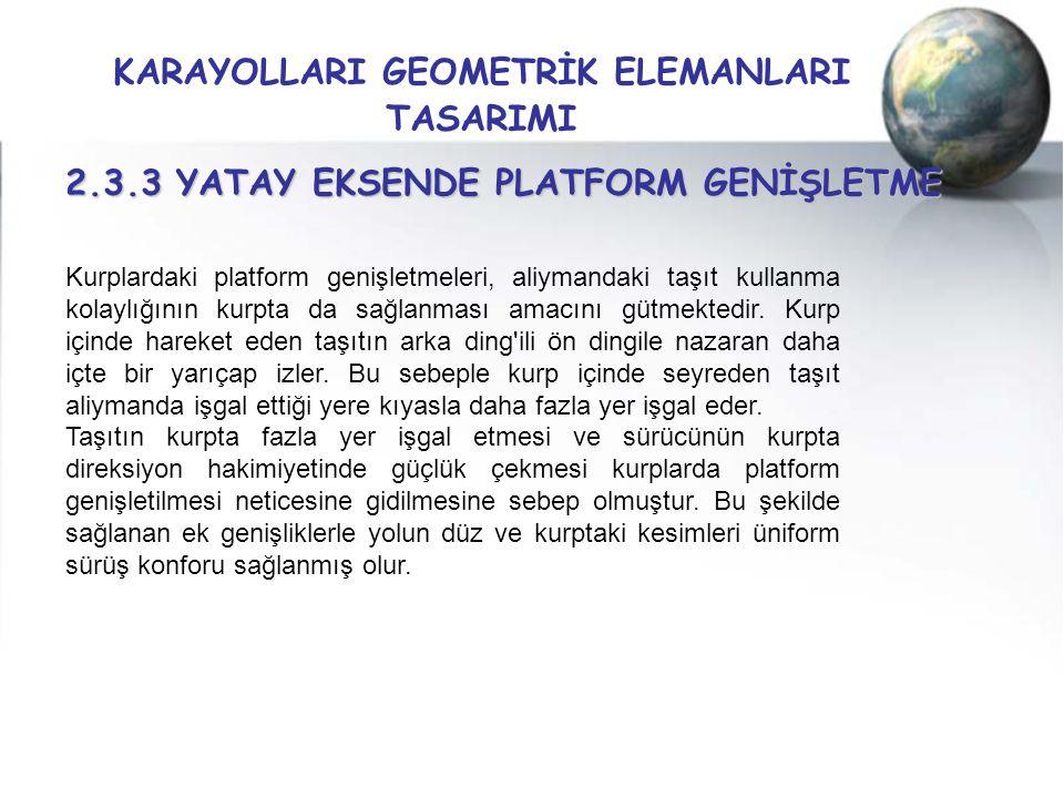 KARAYOLLARI GEOMETRİK ELEMANLARI TASARIMI 2.3.3 YATAY EKSENDE PLATFORM GENİŞLETME Kurplardaki platform genişletmeleri, aliymandaki taşıt kullanma kola