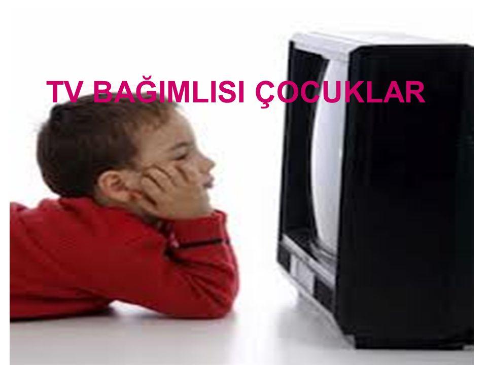 TV BAĞIMLISI ÇOCUKLAR