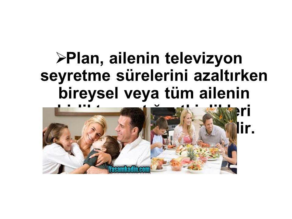  Plan, ailenin televizyon seyretme sürelerini azaltırken bireysel veya tüm ailenin birlikte yaptığı etkinlikleri attırmayı gerektirmektedir.