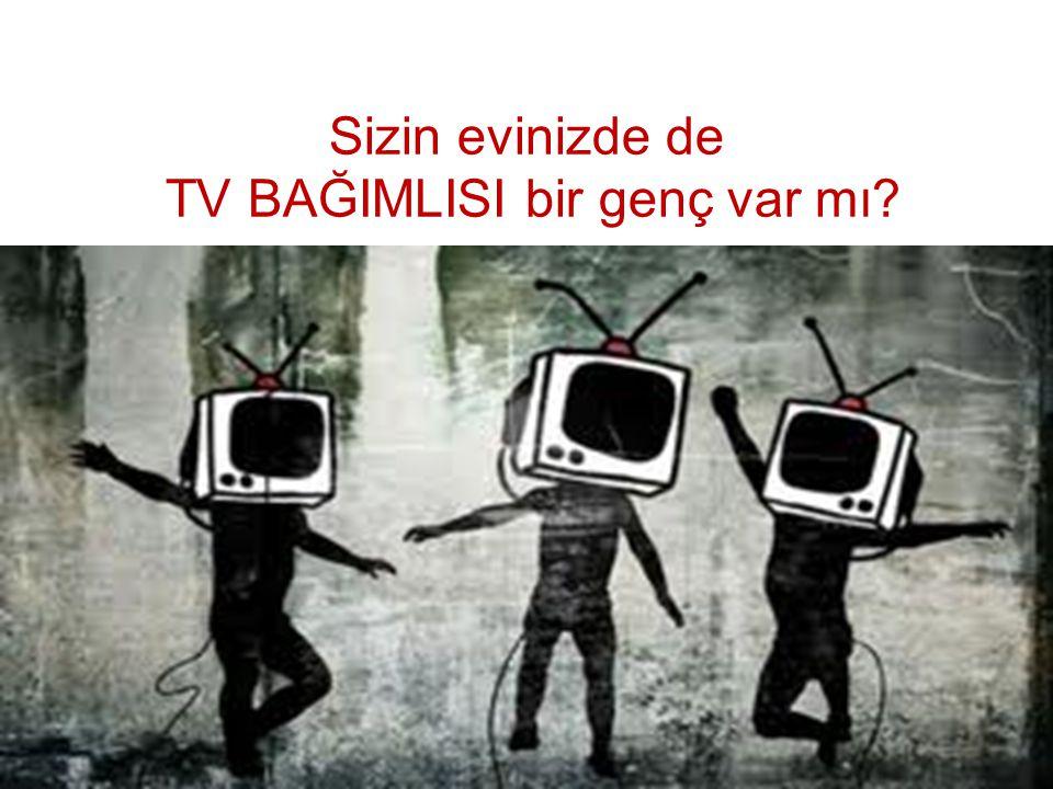 Sizin evinizde de TV BAĞIMLISI bir genç var mı?