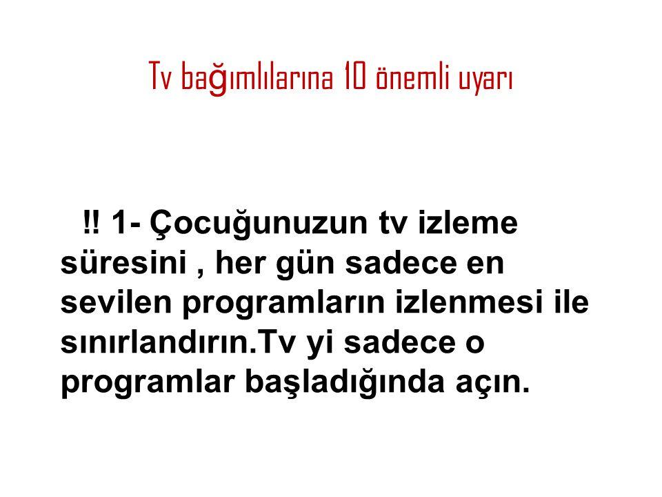 Tv ba ğ ımlılarına 10 önemli uyarı ‼ 1- Çocuğunuzun tv izleme süresini, her gün sadece en sevilen programların izlenmesi ile sınırlandırın.Tv yi sadec