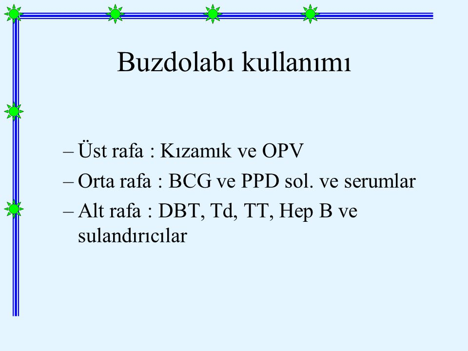 Buzdolabı kullanımı –Üst rafa : Kızamık ve OPV –Orta rafa : BCG ve PPD sol.