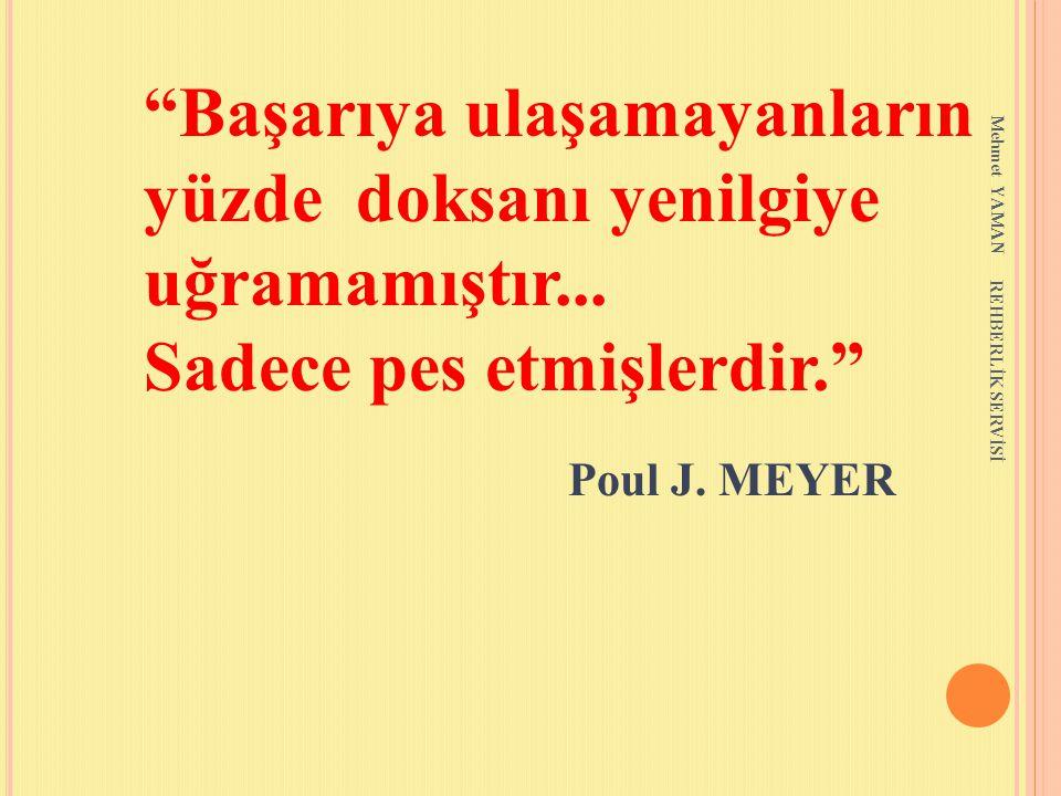 """Mehmet YAMAN REHBERLİK SERVİSİ """"Başarıya ulaşamayanların yüzde doksanı yenilgiye uğramamıştır... Sadece pes etmişlerdir."""" Poul J. MEYER"""