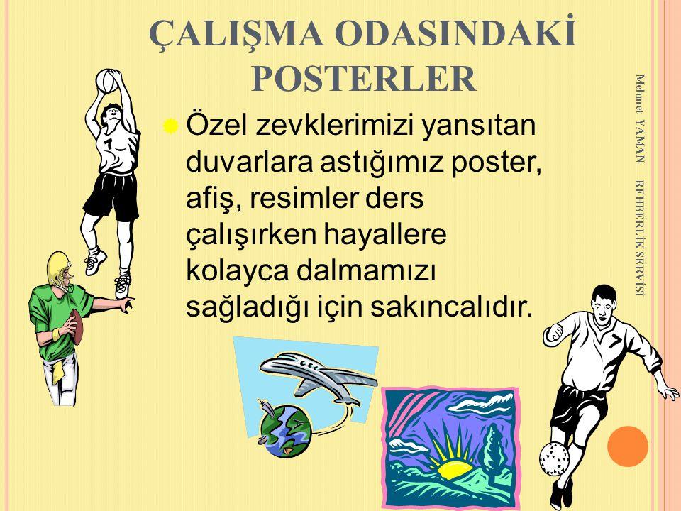 Mehmet YAMAN REHBERLİK SERVİSİ ÇALIŞMA ODASINDAKİ POSTERLER  Özel zevklerimizi yansıtan duvarlara astığımız poster, afiş, resimler ders çalışırken ha