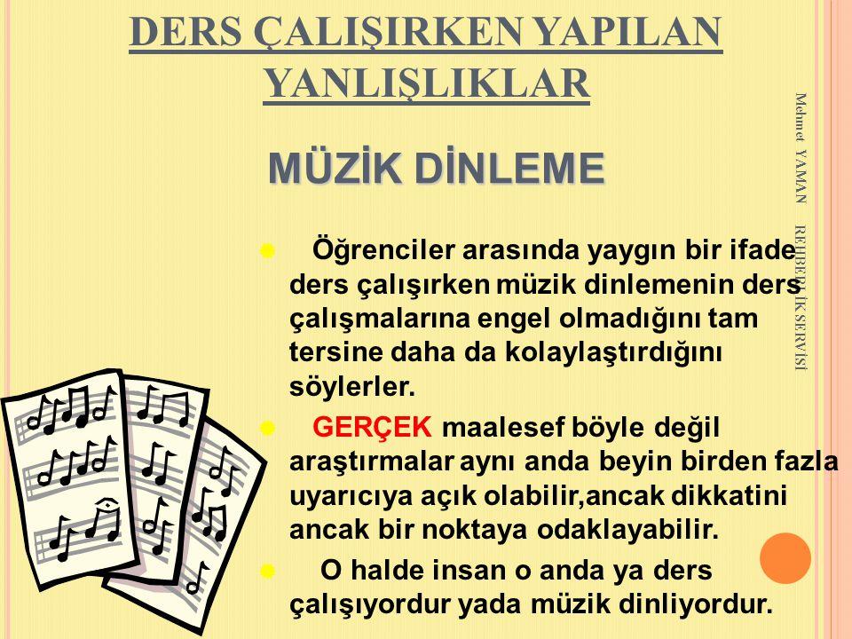 Mehmet YAMAN REHBERLİK SERVİSİ MÜZİK DİNLEME MÜZİK DİNLEME  Öğrenciler arasında yaygın bir ifade ders çalışırken müzik dinlemenin ders çalışmalarına
