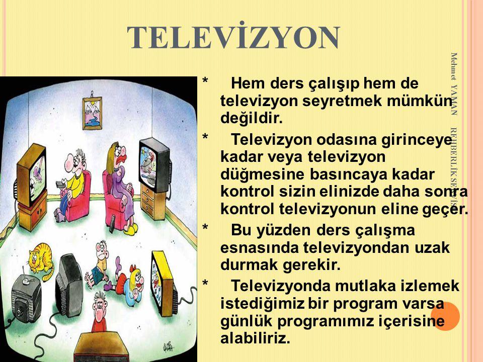 Mehmet YAMAN REHBERLİK SERVİSİ TELEVİZYON * Hem ders çalışıp hem de televizyon seyretmek mümkün değildir. * Televizyon odasına girinceye kadar veya te