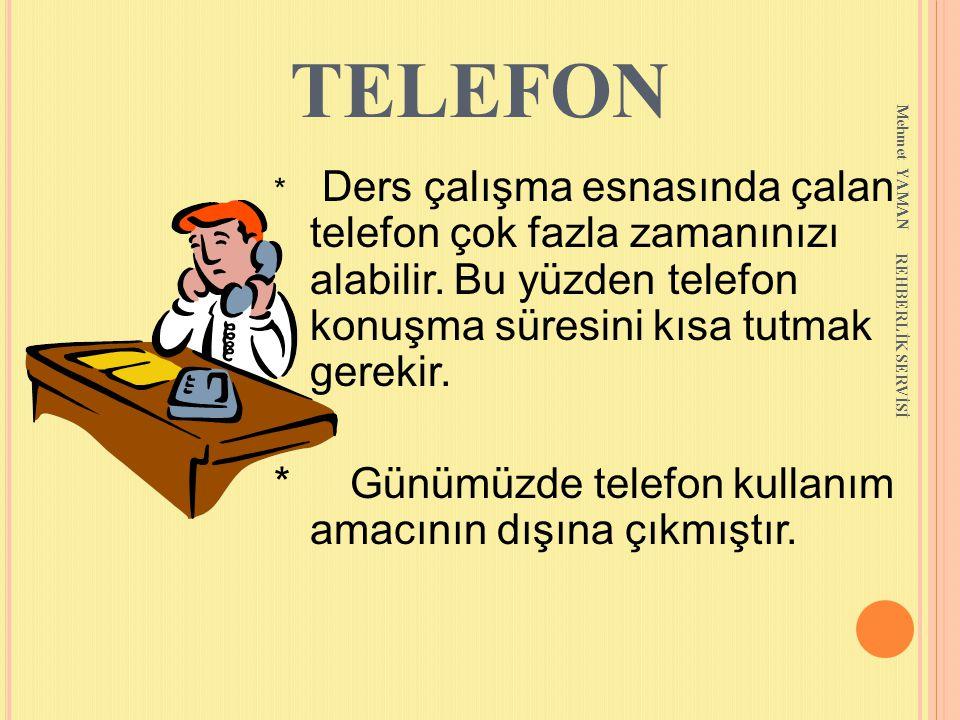 Mehmet YAMAN REHBERLİK SERVİSİ TELEFON * Ders çalışma esnasında çalan telefon çok fazla zamanınızı alabilir. Bu yüzden telefon konuşma süresini kısa t