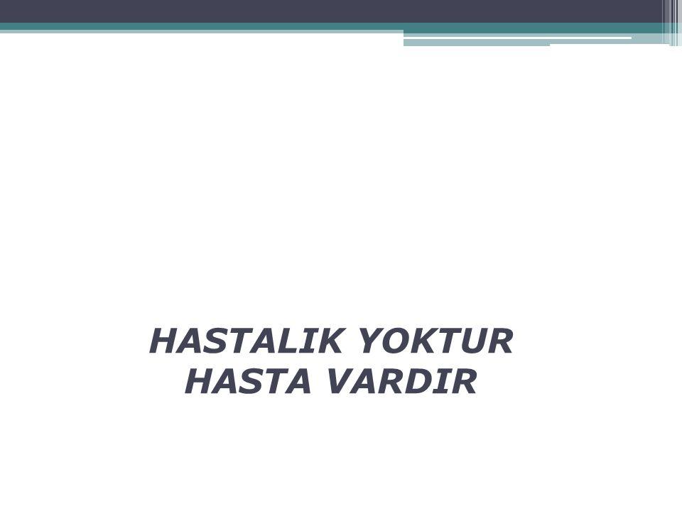 HASTALIK YOKTUR HASTA VARDIR