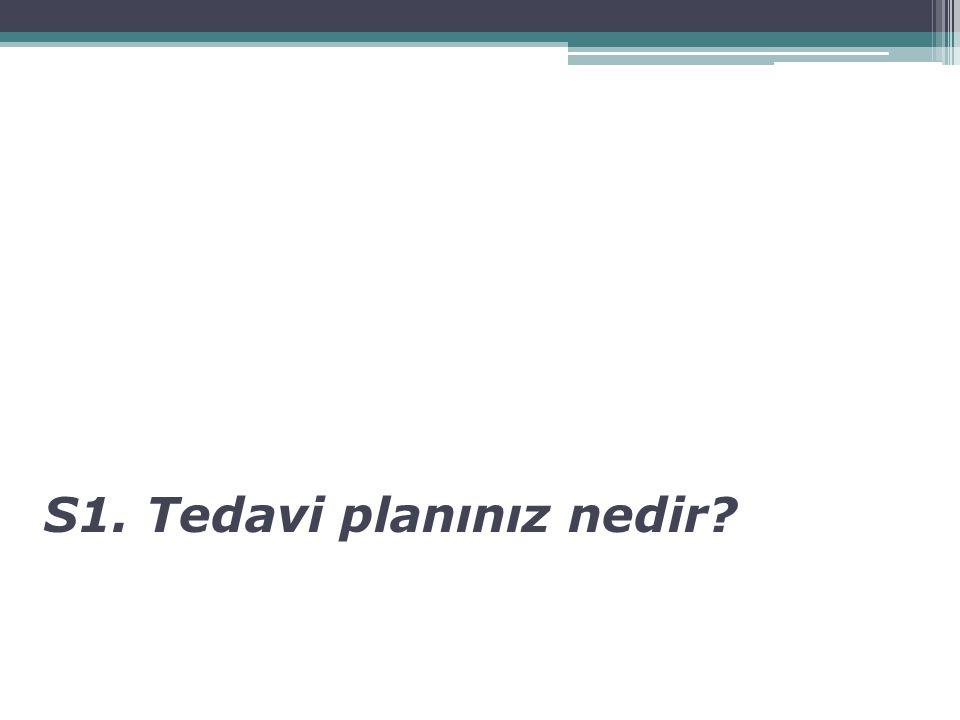 S1. Tedavi planınız nedir?