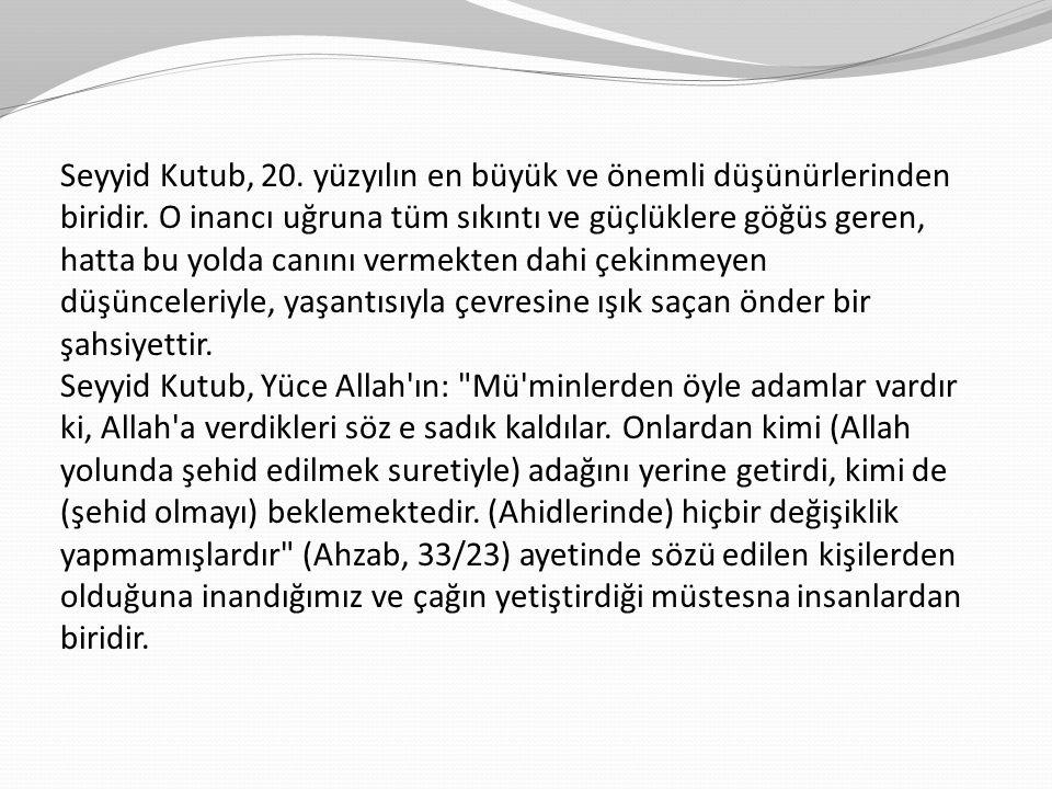 Seyyid Kutub, 20. yüzyılın en büyük ve önemli düşünürlerinden biridir. O inancı uğruna tüm sıkıntı ve güçlüklere göğüs geren, hatta bu yolda canını ve
