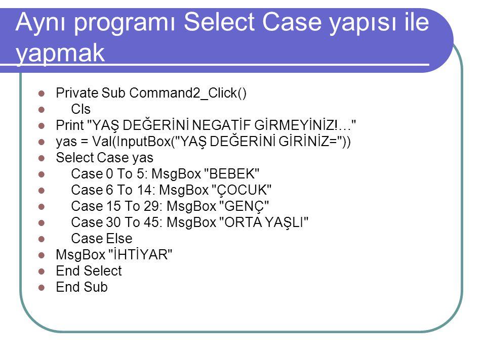 Select Case YAPISI Select Case... End Select Değişkenin belirli değerlerine göre yapılacak farklı işlemlerin seçiminde kullanılır. Select Case değişke