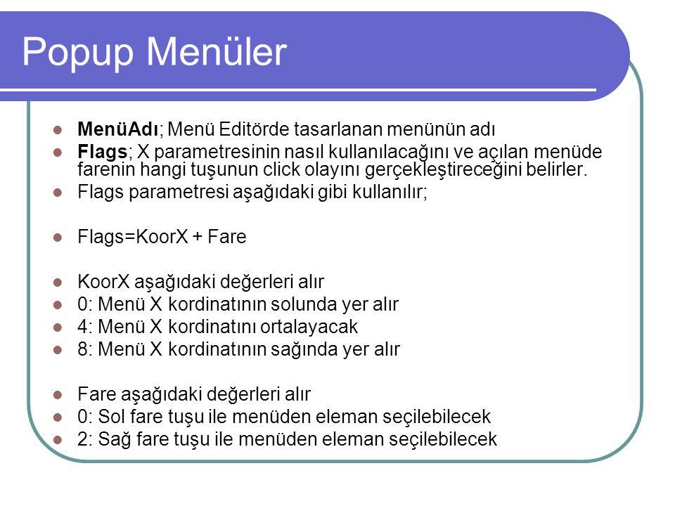 Popup Menüler Windows'ta sağ düğmeye bastığımızda çıkan menülere popup menüler adını veririz. Visual Basic'de hazırladığımız projelerde de popup menül