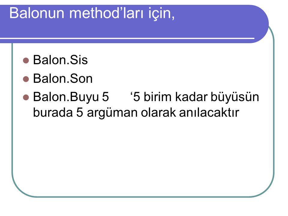 Balon.Sis Balon.Son Balon.Buyu 5 '5 birim kadar büyüsün burada 5 argüman olarak anılacaktır Balonun method'ları için,