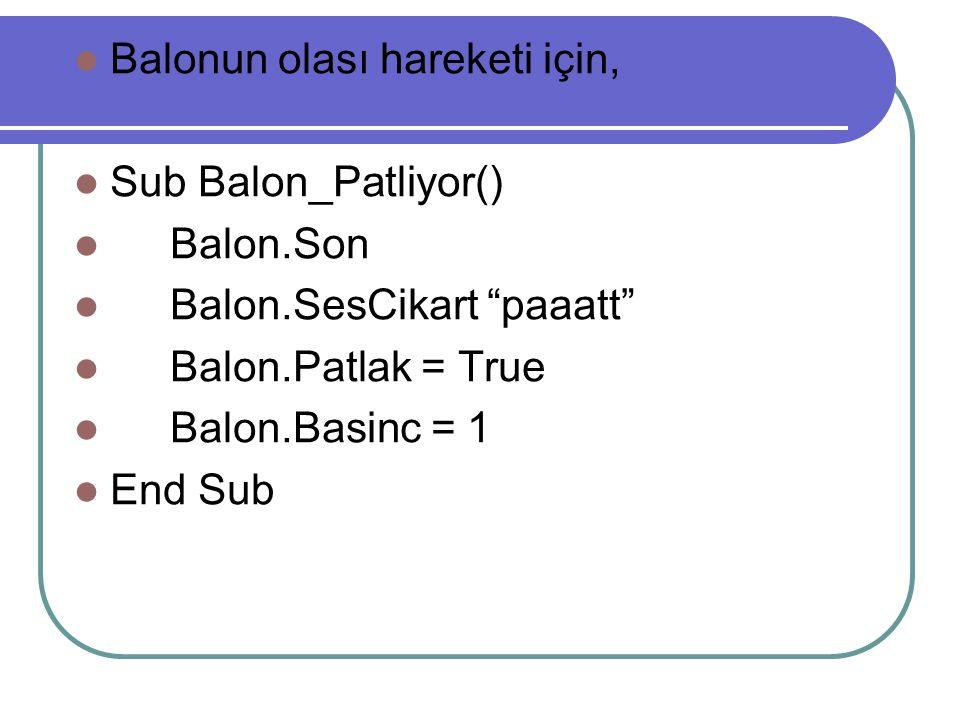 Balonun olası hareketi için, Sub Balon_Patliyor() Balon.Son Balon.SesCikart paaatt Balon.Patlak = True Balon.Basinc = 1 End Sub