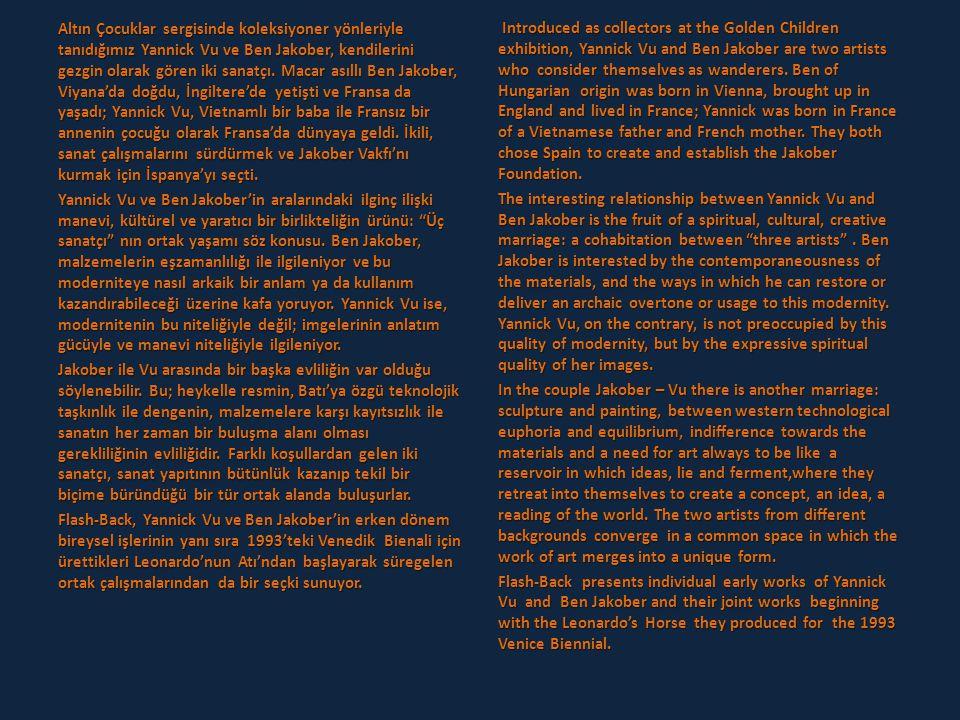 1993 Venedik Bienali'ndeki ortak yapıtlarının ardından Yannick Vu ve Ben Jakober beraber çalışmaya başladı.