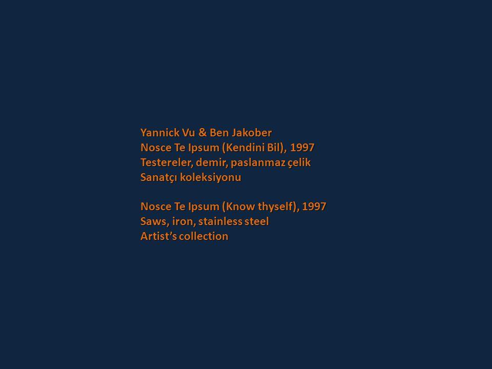 Yannick Vu & Ben Jakober Nosce Te Ipsum (Kendini Bil), 1997 Testereler, demir, paslanmaz çelik Sanatçı koleksiyonu Nosce Te Ipsum (Know thyself), 1997 Saws, iron, stainless steel Artist's collection