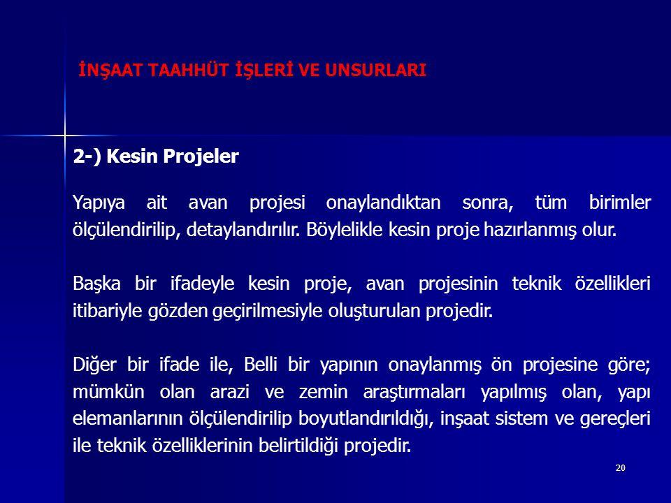20 İNŞAAT TAAHHÜT İŞLERİ VE UNSURLARI 2-) Kesin Projeler Yapıya ait avan projesi onaylandıktan sonra, tüm birimler ölçülendirilip, detaylandırılır. Bö