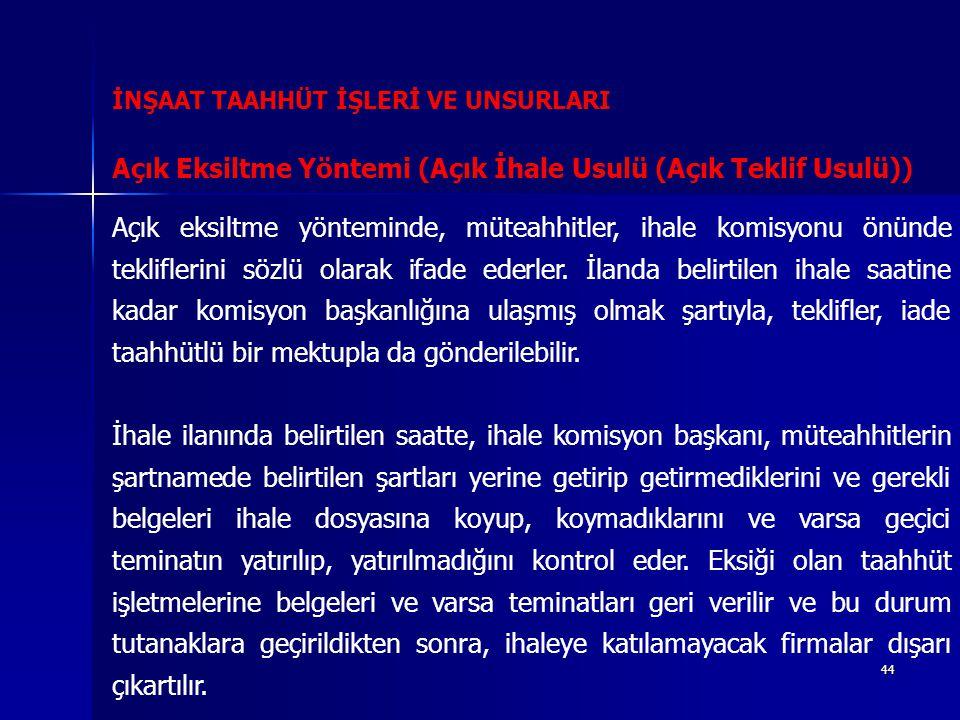 44 İNŞAAT TAAHHÜT İŞLERİ VE UNSURLARI Açık eksiltme yönteminde, müteahhitler, ihale komisyonu önünde tekliflerini sözlü olarak ifade ederler.