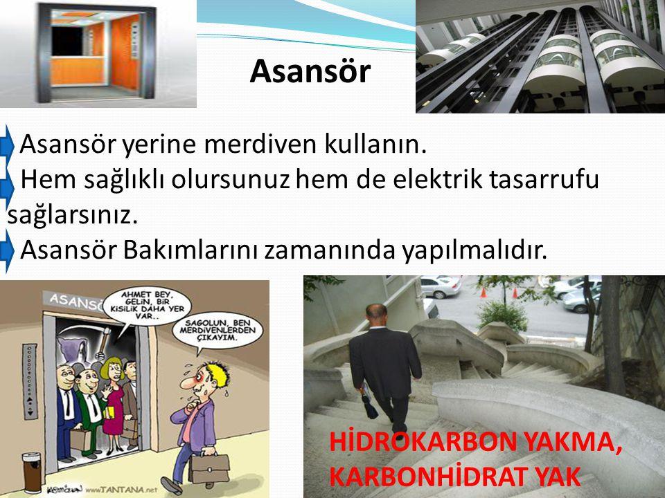 Asansör Asansör yerine merdiven kullanın. Hem sağlıklı olursunuz hem de elektrik tasarrufu sağlarsınız. Asansör Bakımlarını zamanında yapılmalıdır. Hİ