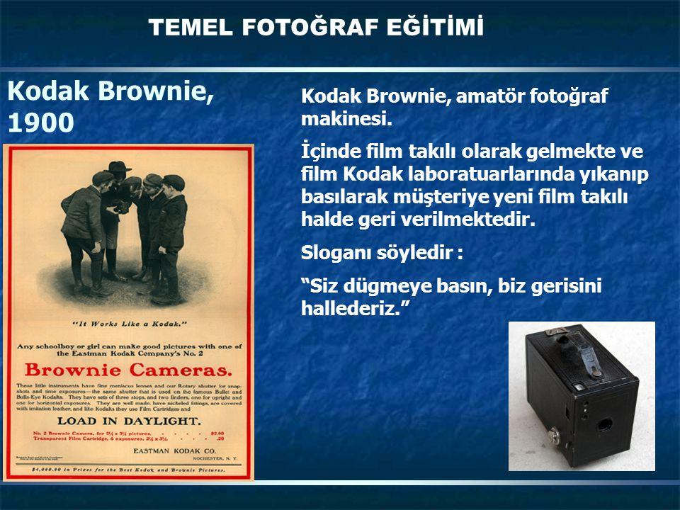 TEMEL FOTOĞRAF EĞİTİMİ Kodak Brownie, 1900 Kodak Brownie, amatör fotoğraf makinesi. İçinde film takılı olarak gelmekte ve film Kodak laboratuarlarında