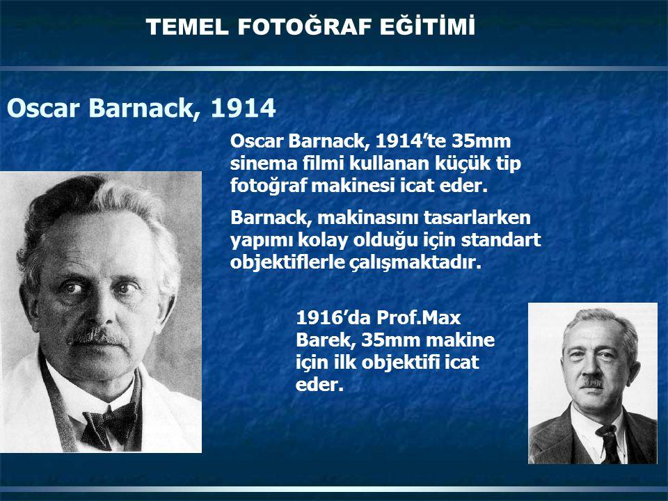 TEMEL FOTOĞRAF EĞİTİMİ Oscar Barnack, 1914 Oscar Barnack, 1914'te 35mm sinema filmi kullanan küçük tip fotoğraf makinesi icat eder. Barnack, makinasın