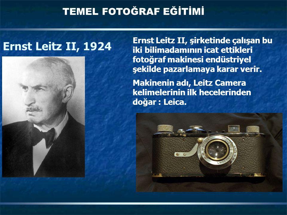 TEMEL FOTOĞRAF EĞİTİMİ Ernst Leitz II, 1924 Ernst Leitz II, şirketinde çalışan bu iki bilimadamının icat ettikleri fotoğraf makinesi endüstriyel şekilde pazarlamaya karar verir.