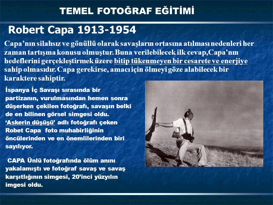 TEMEL FOTOĞRAF EĞİTİMİ Capa'nın silahsız ve gönüllü olarak savaşların ortasına atılması nedenleri her zaman tartışma konusu olmuştur. Buna verilebilec