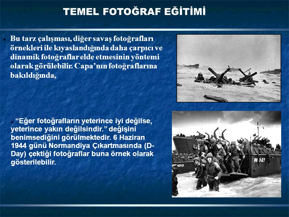 TEMEL FOTOĞRAF EĞİTİMİ Bu tarz çalışması, diğer savaş fotoğrafları örnekleri ile kıyaslandığında daha çarpıcı ve dinamik fotoğraflar elde etmesinin yöntemi olarak görülebilir.
