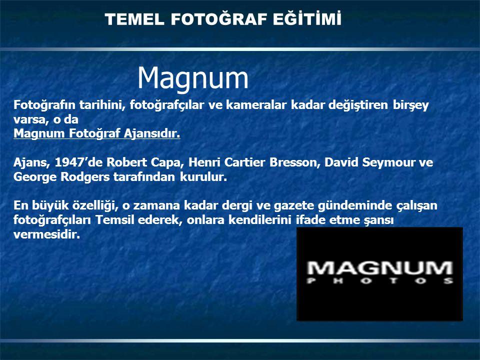 TEMEL FOTOĞRAF EĞİTİMİ Magnum Fotoğrafın tarihini, fotoğrafçılar ve kameralar kadar değiştiren birşey varsa, o da Magnum Fotoğraf Ajansıdır. Ajans, 19