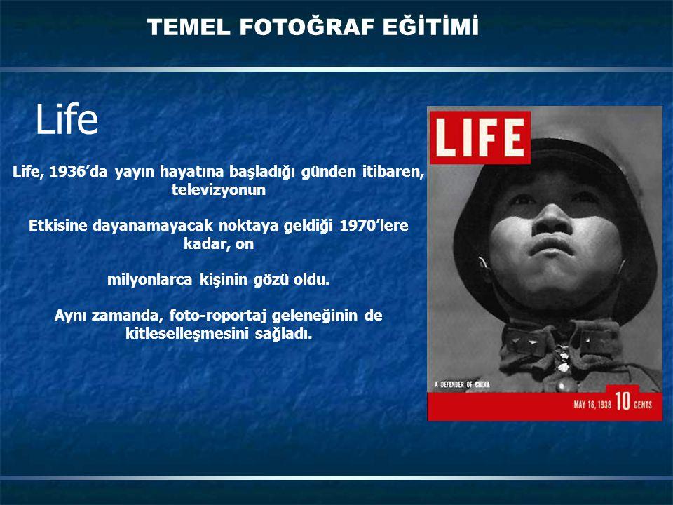 TEMEL FOTOĞRAF EĞİTİMİ Life Life, 1936'da yayın hayatına başladığı günden itibaren, televizyonun Etkisine dayanamayacak noktaya geldiği 1970'lere kadar, on milyonlarca kişinin gözü oldu.