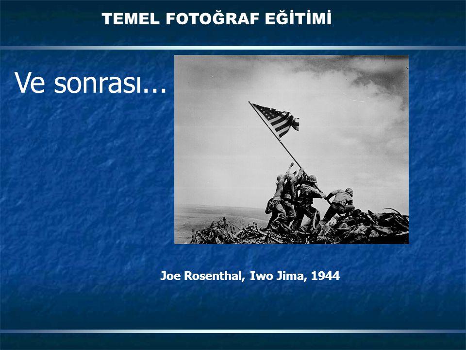 TEMEL FOTOĞRAF EĞİTİMİ Ve sonrası... Joe Rosenthal, Iwo Jima, 1944