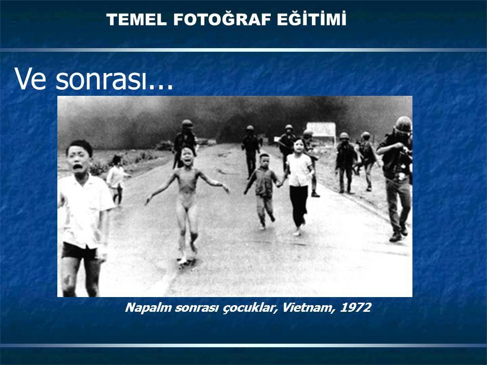 TEMEL FOTOĞRAF EĞİTİMİ Napalm sonrası çocuklar, Vietnam, 1972 Ve sonrası...