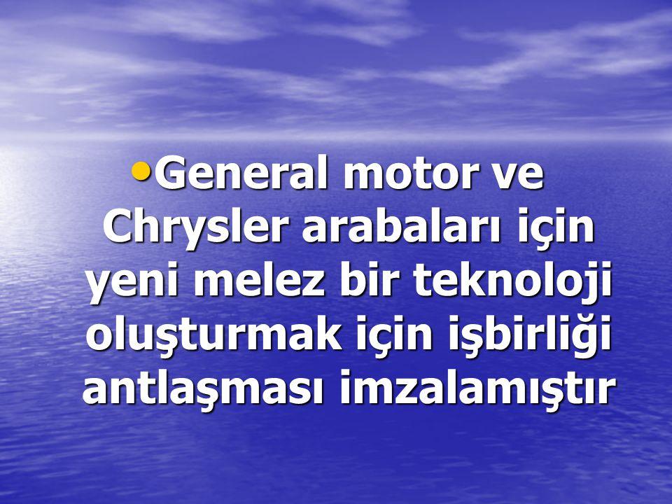 General motor ve Chrysler arabaları için yeni melez bir teknoloji oluşturmak için işbirliği antlaşması imzalamıştır General motor ve Chrysler arabalar
