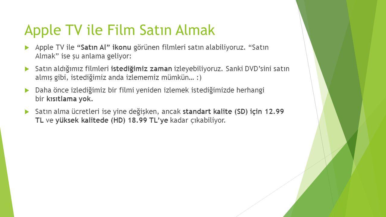 """Apple TV ile Film Satın Almak  Apple TV ile """"Satın Al"""" ikonu görünen filmleri satın alabiliyoruz. """"Satın Almak"""" ise şu anlama geliyor:  Satın aldığı"""