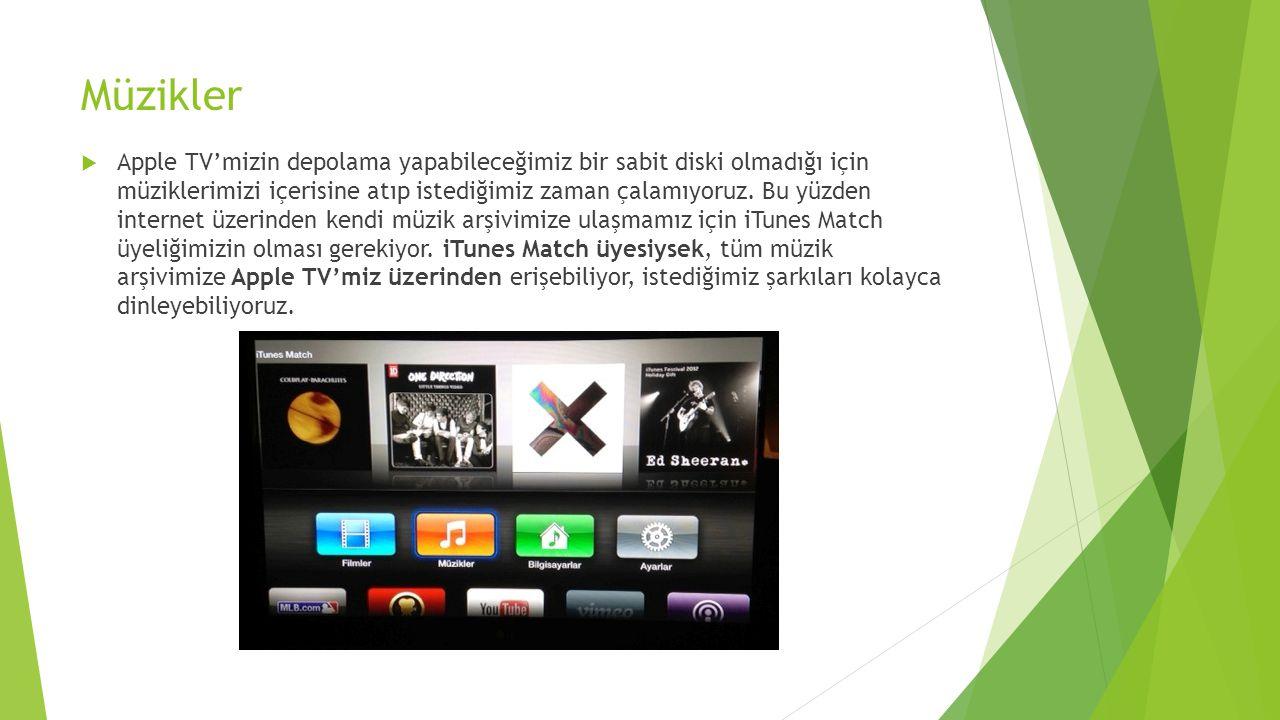 Müzikler  Apple TV'mizin depolama yapabileceğimiz bir sabit diski olmadığı için müziklerimizi içerisine atıp istediğimiz zaman çalamıyoruz. Bu yüzden