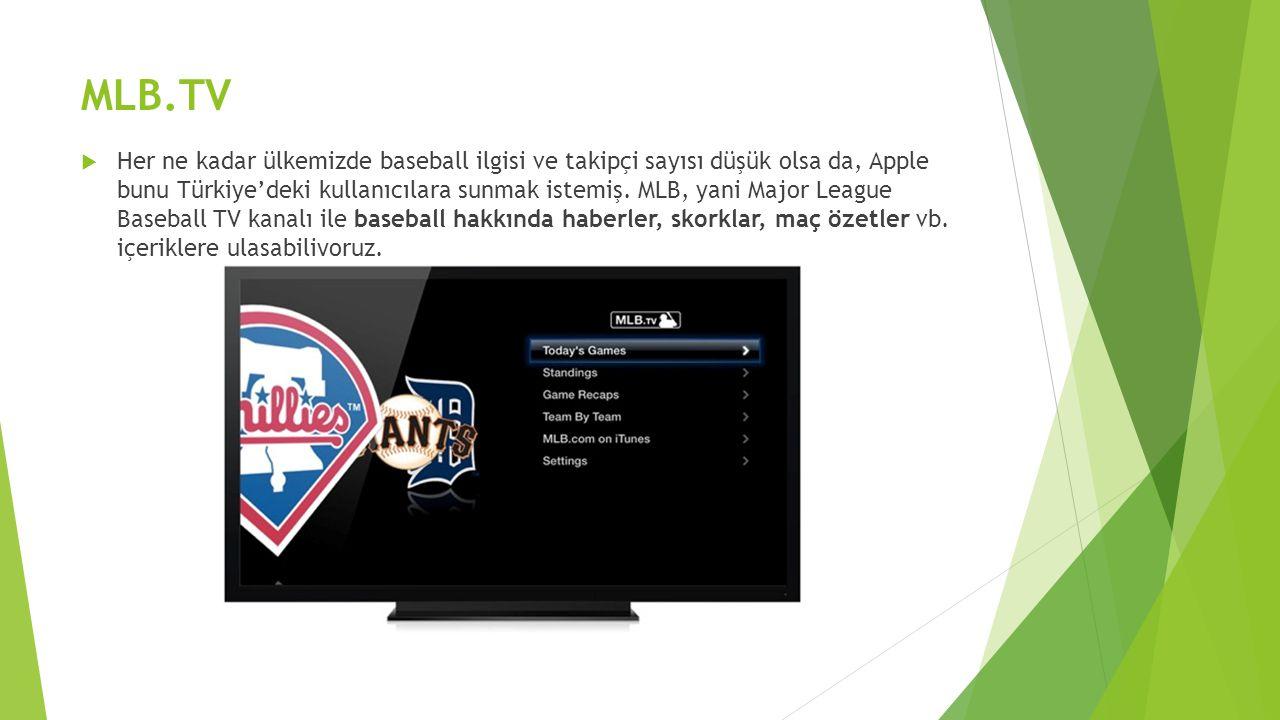 MLB.TV  Her ne kadar ülkemizde baseball ilgisi ve takipçi sayısı düşük olsa da, Apple bunu Türkiye'deki kullanıcılara sunmak istemiş. MLB, yani Major