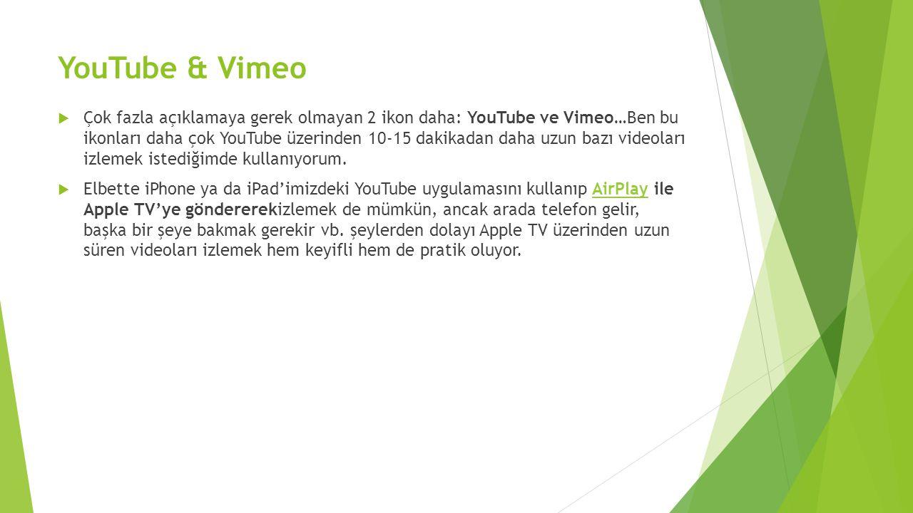 YouTube & Vimeo  Çok fazla açıklamaya gerek olmayan 2 ikon daha: YouTube ve Vimeo…Ben bu ikonları daha çok YouTube üzerinden 10-15 dakikadan daha uzu
