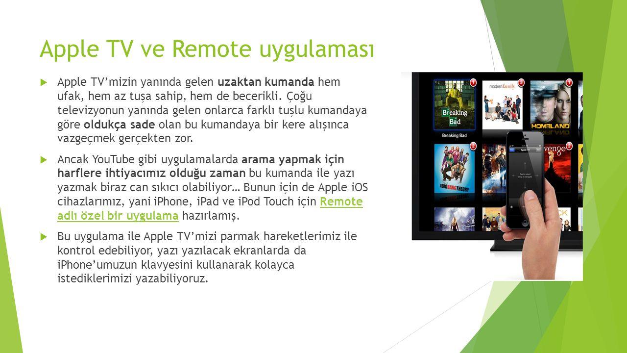 Apple TV ve Remote uygulaması  Apple TV'mizin yanında gelen uzaktan kumanda hem ufak, hem az tuşa sahip, hem de becerikli. Çoğu televizyonun yanında
