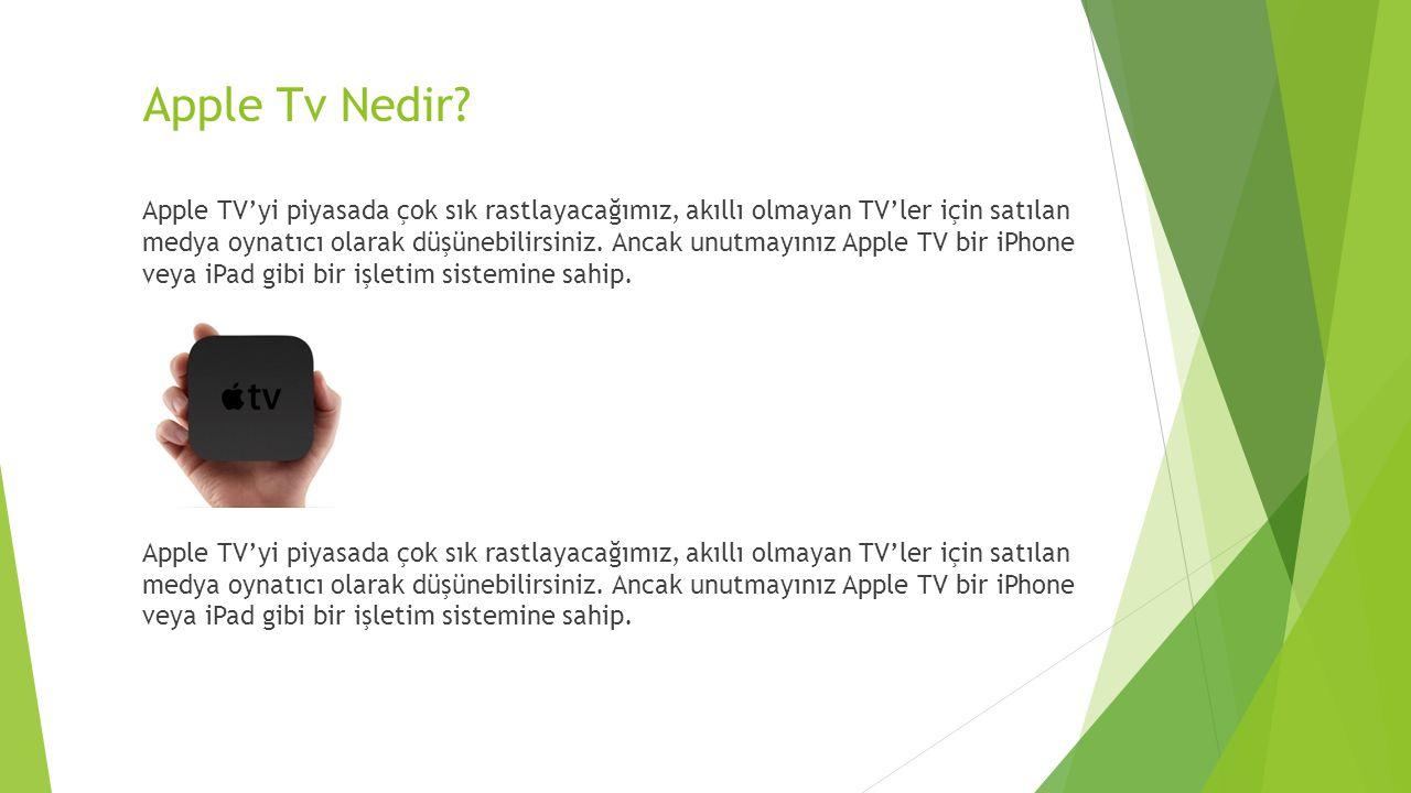 Apple Tv Nedir? Apple TV'yi piyasada çok sık rastlayacağımız, akıllı olmayan TV'ler için satılan medya oynatıcı olarak düşünebilirsiniz. Ancak unutmay